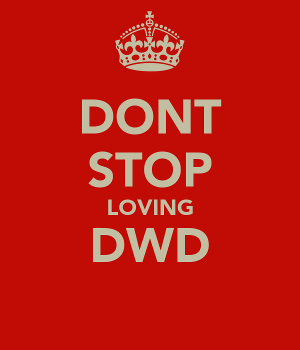 DONT STOP LOVING DWD