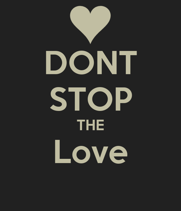 DONT STOP THE Love