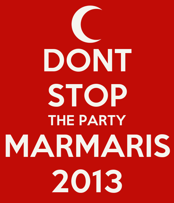 DONT STOP THE PARTY MARMARIS 2013