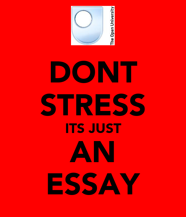 DONT STRESS ITS JUST AN ESSAY