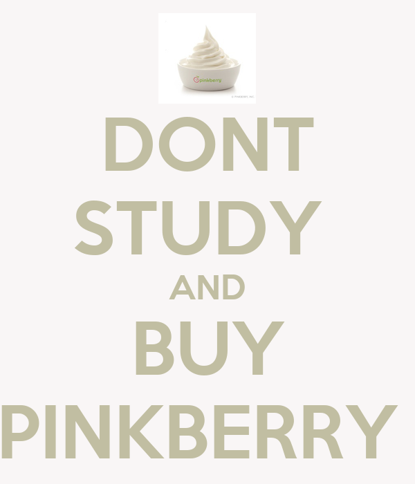 DONT STUDY  AND BUY PINKBERRY