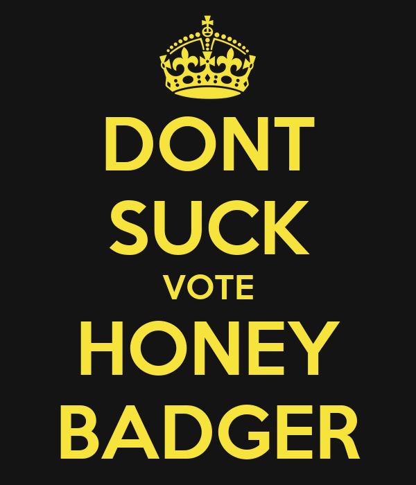 DONT SUCK VOTE HONEY BADGER