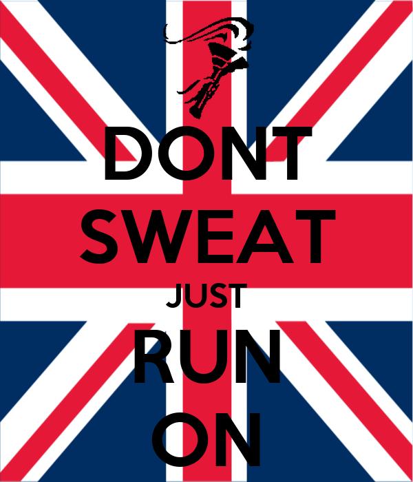DONT SWEAT JUST RUN ON