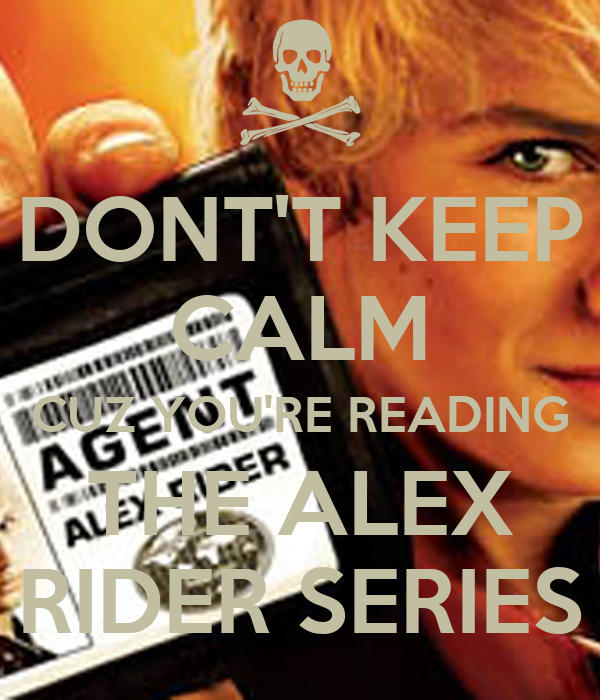 DONT'T KEEP CALM CUZ YOU'RE READING THE ALEX RIDER SERIES