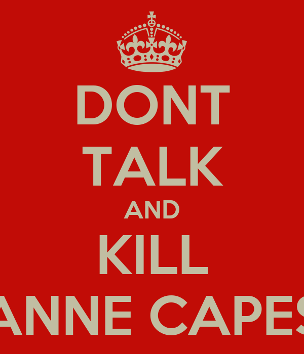 DONT TALK AND KILL ANNE CAPES