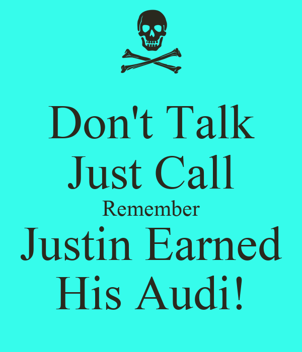 Don't Talk Just Call Remember Justin Earned His Audi!