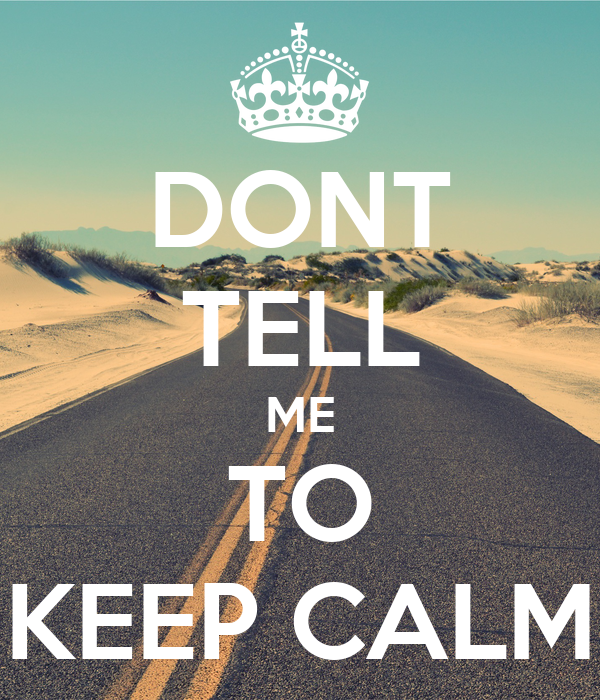 DONT TELL ME TO KEEP CALM