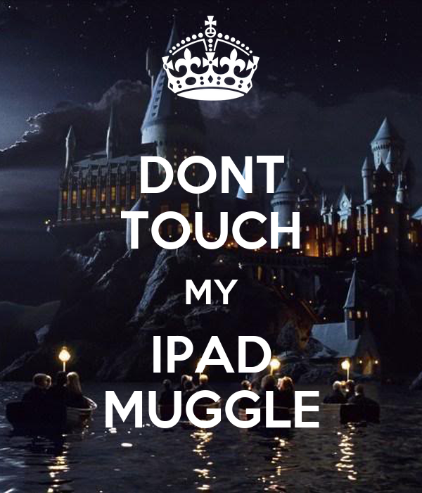 Dont touch my ipad muggle poster amanda keep calm o matic - Don t touch my ipad wallpaper ...