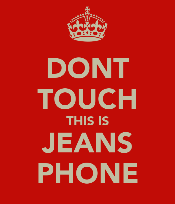 DONT TOUCH THIS IS JEANS PHONE
