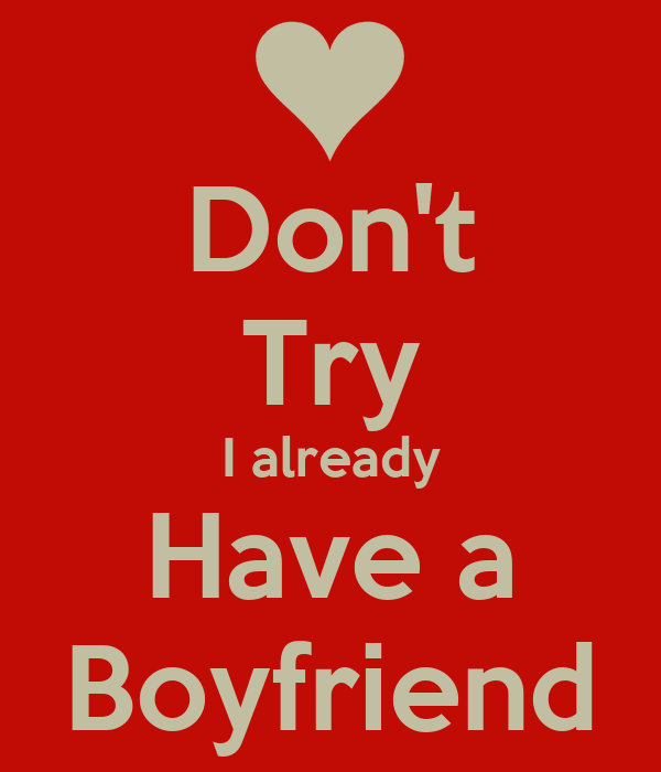 Don't Try I already Have a Boyfriend