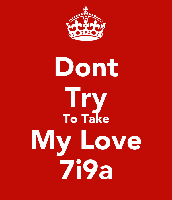 Dont Try To Take My Love 7i9a