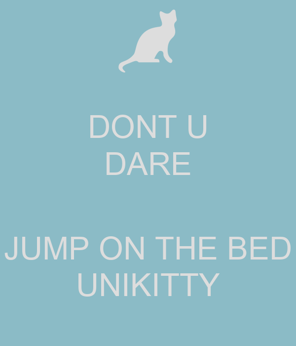 DONT U DARE  JUMP ON THE BED UNIKITTY
