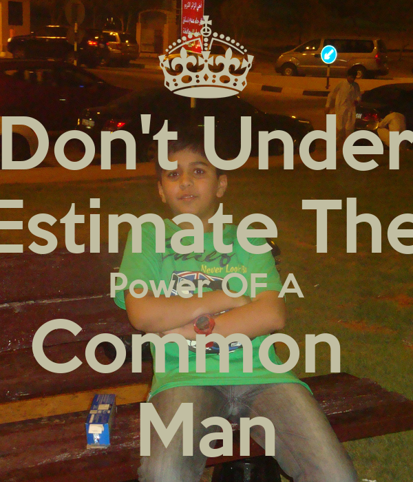 Don't Under Estimate The Power OF A Common Man Poster ... A Common Man Poster