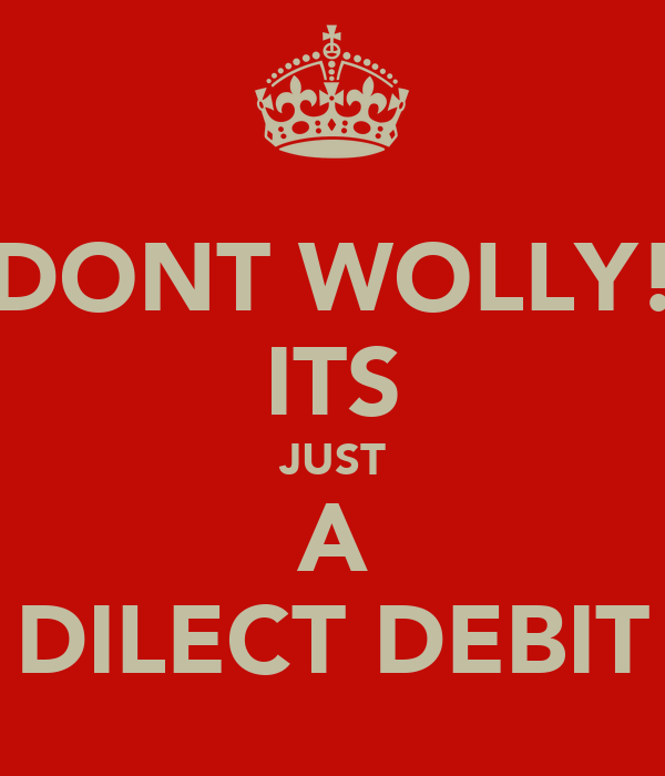 DONT WOLLY! ITS JUST A DILECT DEBIT