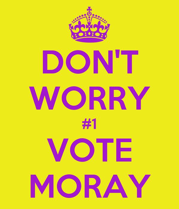DON'T WORRY #1 VOTE MORAY