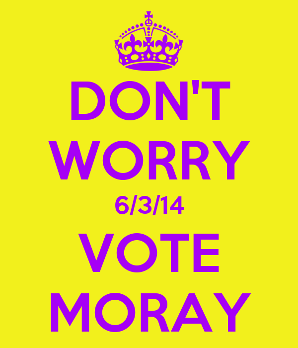 DON'T WORRY 6/3/14 VOTE MORAY