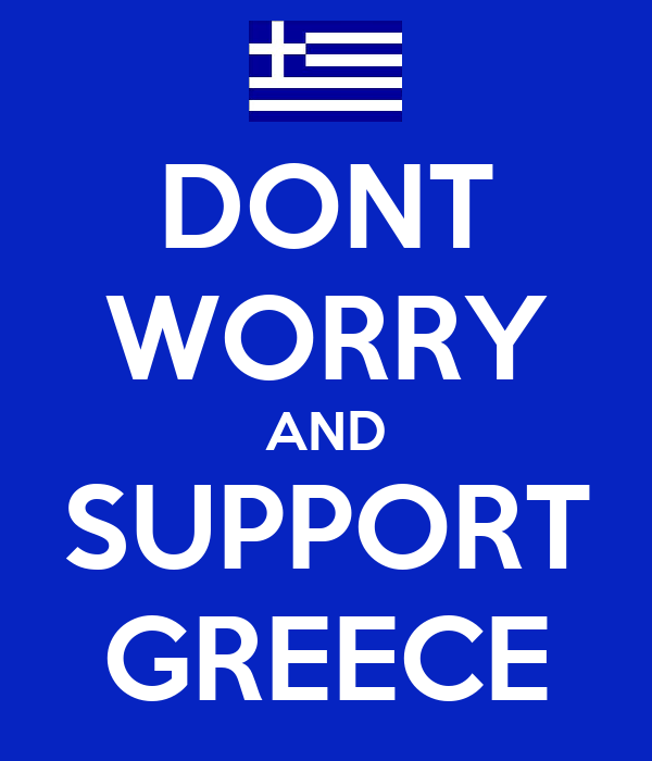 DONT WORRY AND SUPPORT GREECE