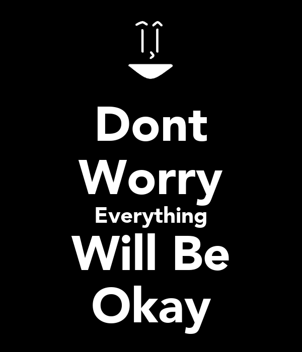 Dont Worry Everything Will Be Okay