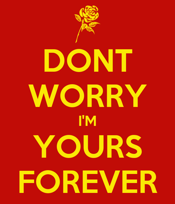 DONT WORRY I'M YOURS FOREVER