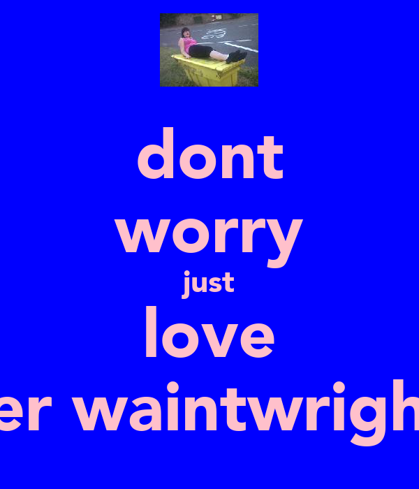 dont worry just love amber waintwright!<3