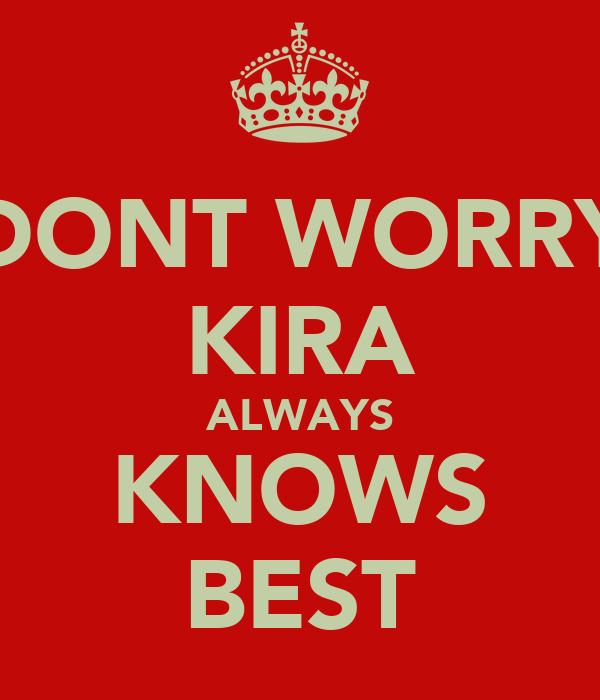 DONT WORRY KIRA ALWAYS KNOWS BEST