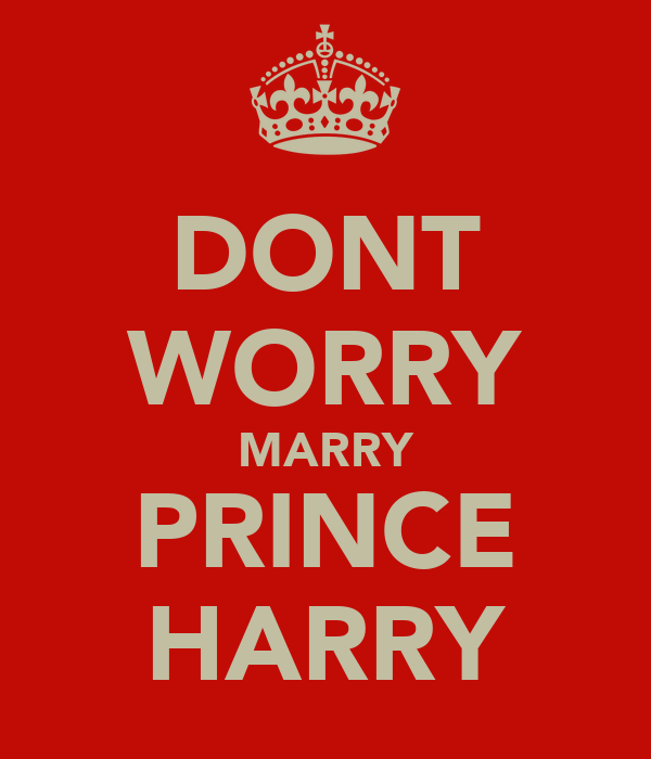 DONT WORRY MARRY PRINCE HARRY