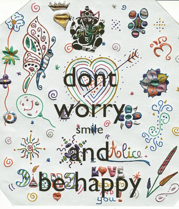 dont worry smile and be happy