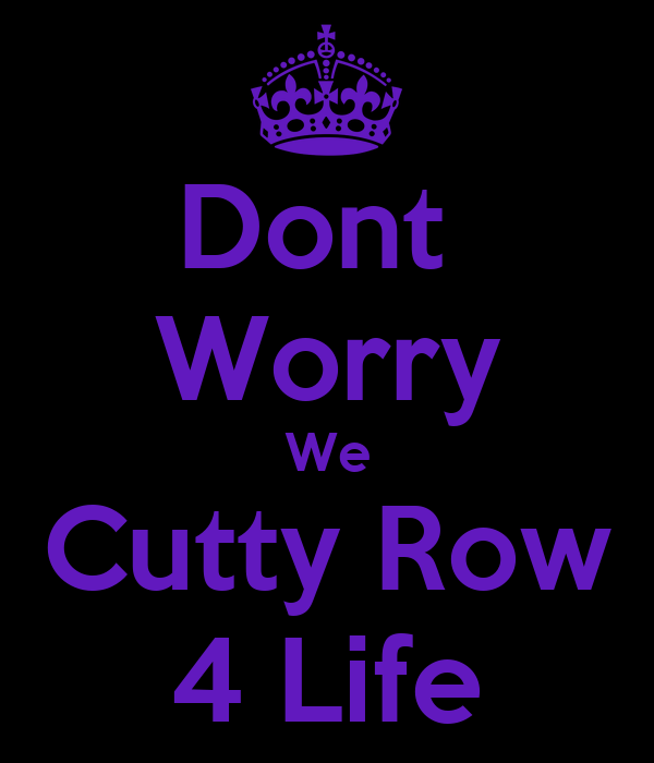 Dont  Worry We Cutty Row 4 Life