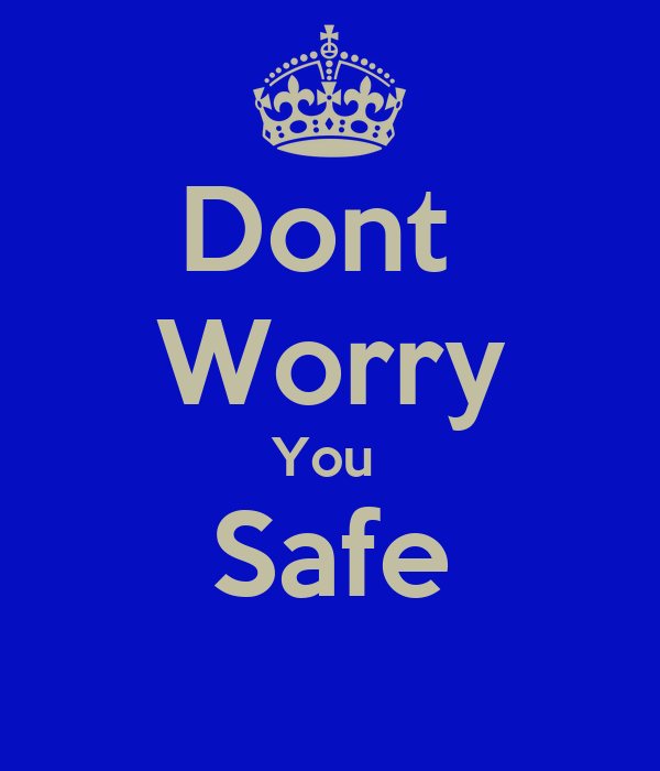 Dont  Worry You  Safe