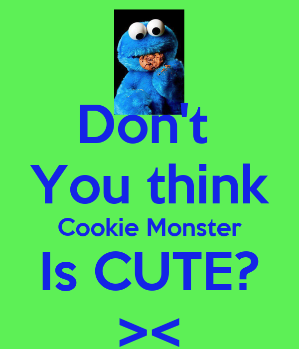 Don't  You think Cookie Monster Is CUTE? ><