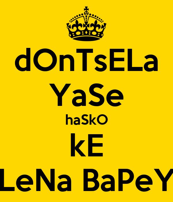 dOnTsELa YaSe haSkO kE LeNa BaPeY