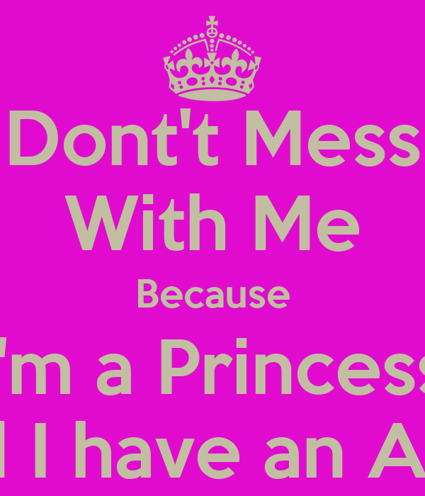 Dont't Mess With Me Because I'm a Princess And I have an Army