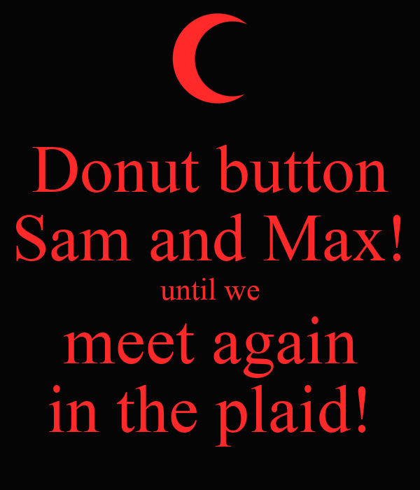Donut button Sam and Max! until we meet again in the plaid!