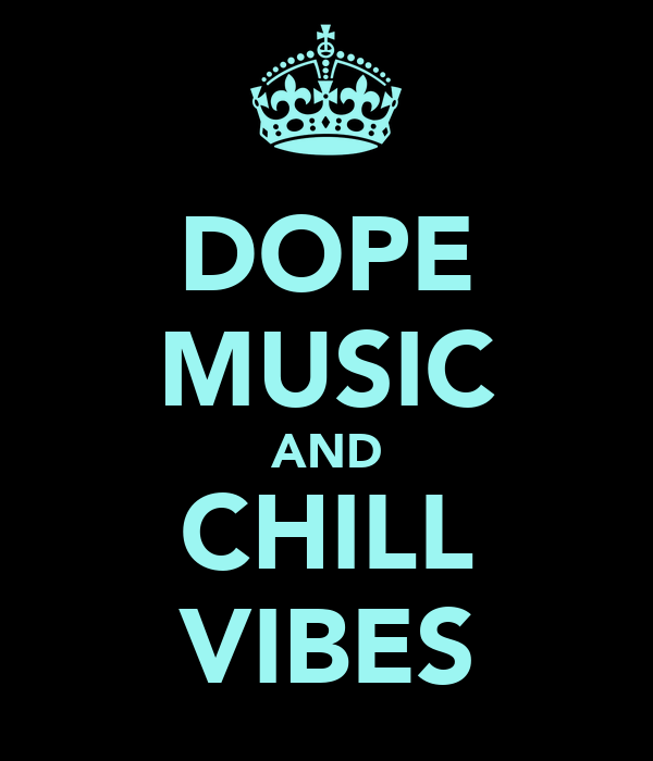 DOPE MUSIC AND CHILL VIBES