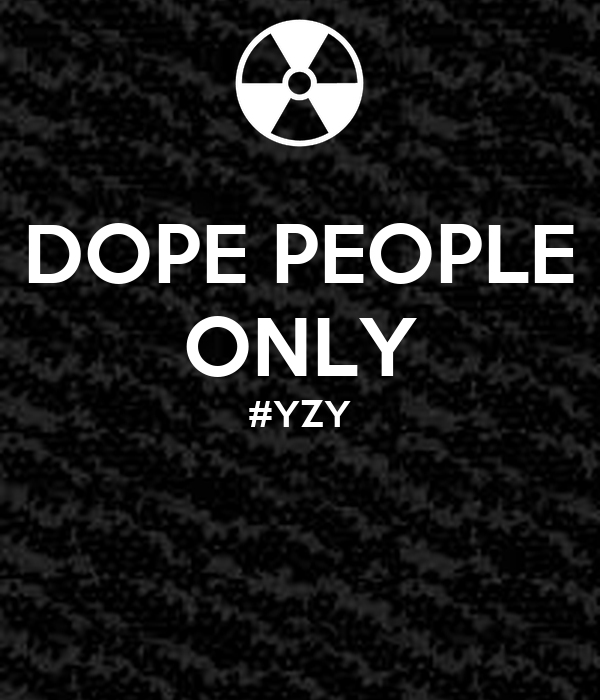DOPE PEOPLE ONLY #YZY