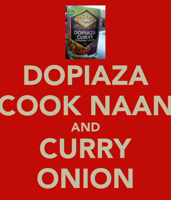 DOPIAZA COOK NAAN AND CURRY ONION