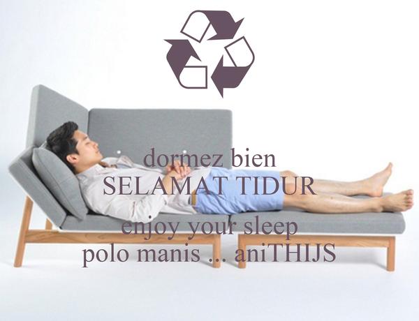 dormez bien SELAMAT TIDUR  enjoy your sleep polo manis ... aniTHIJS