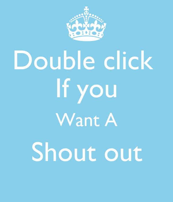 Double click  If you Want A Shout out