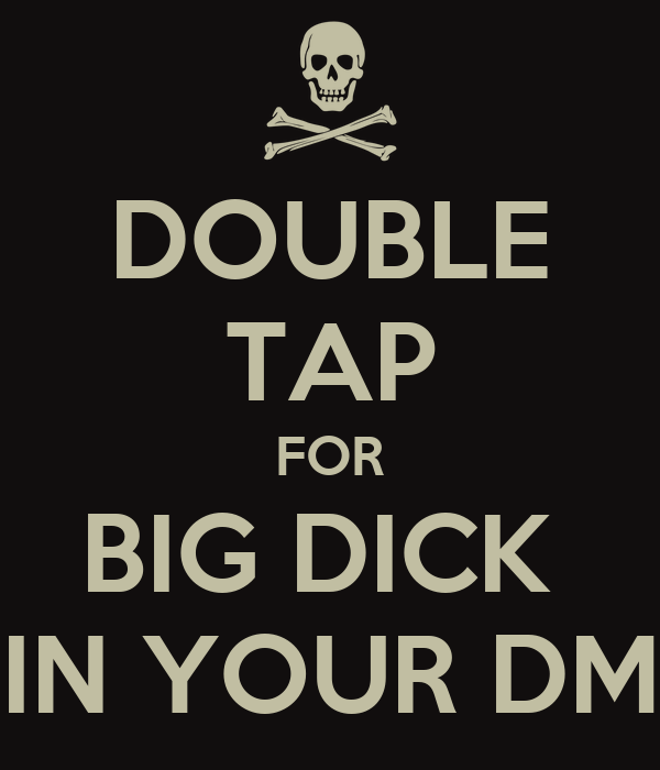 DOUBLE TAP FOR BIG DICK  IN YOUR DM