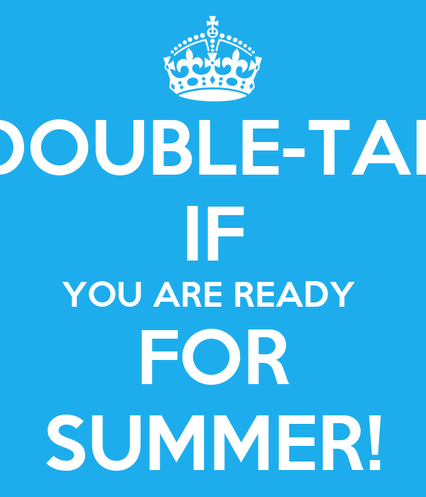 DOUBLE-TAP IF YOU ARE READY  FOR SUMMER!