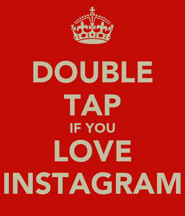 DOUBLE TAP IF YOU LOVE INSTAGRAM
