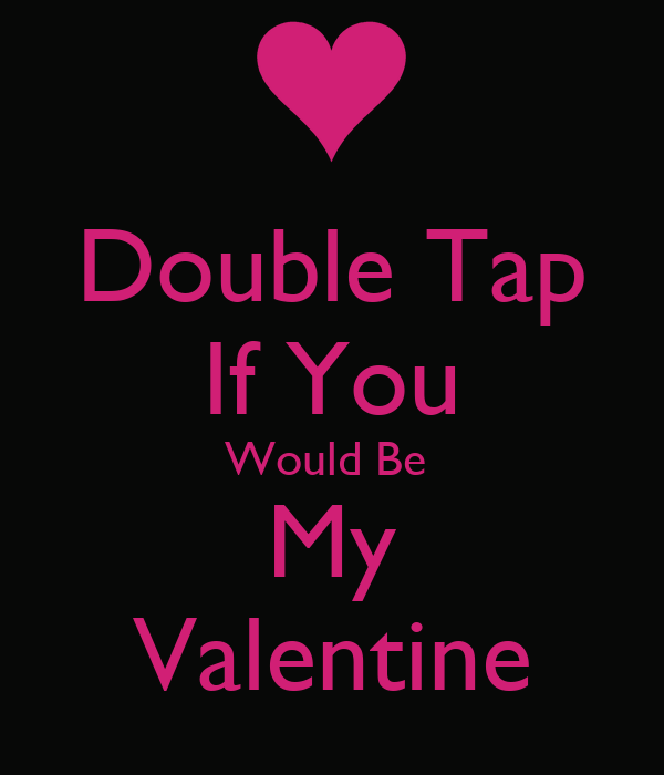Double Tap If You Would Be  My Valentine