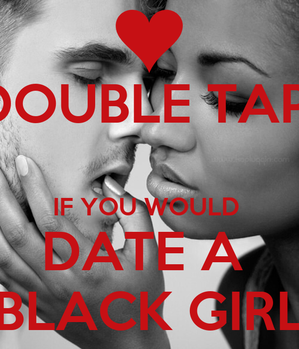 DOUBLE TAP   IF YOU WOULD  DATE A  BLACK GIRL