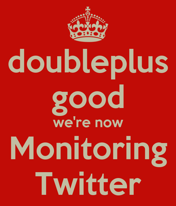 doubleplus good we're now Monitoring Twitter