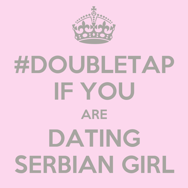 #DOUBLETAP IF YOU ARE DATING SERBIAN GIRL
