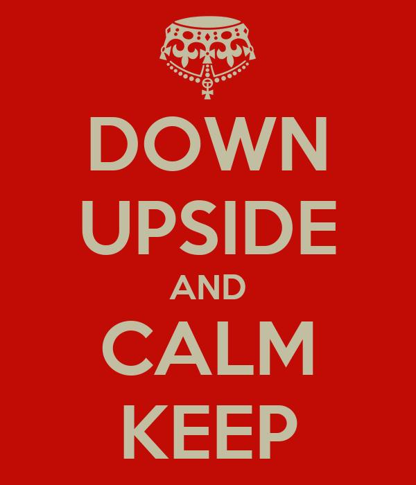 DOWN UPSIDE AND CALM KEEP