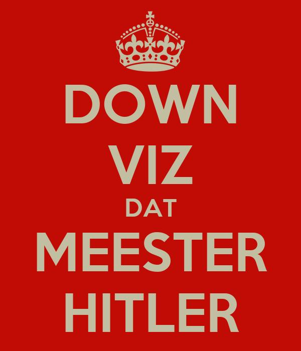 DOWN VIZ DAT MEESTER HITLER