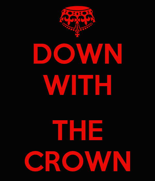 DOWN WITH  THE CROWN