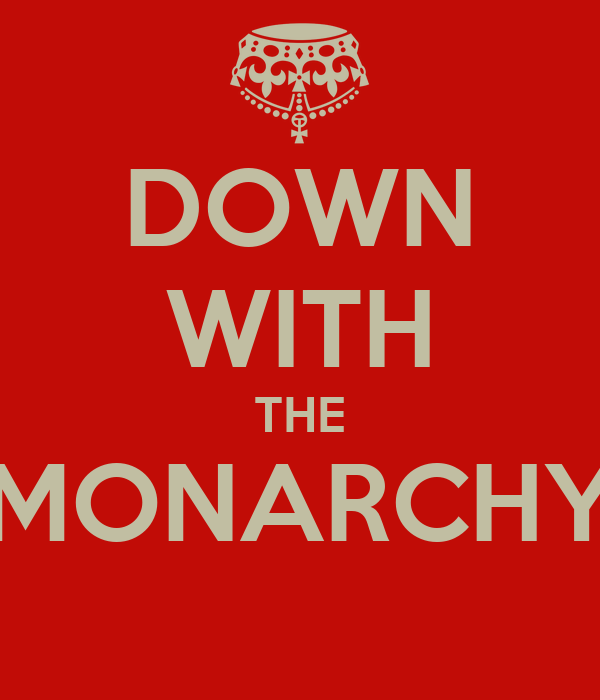 DOWN WITH THE MONARCHY