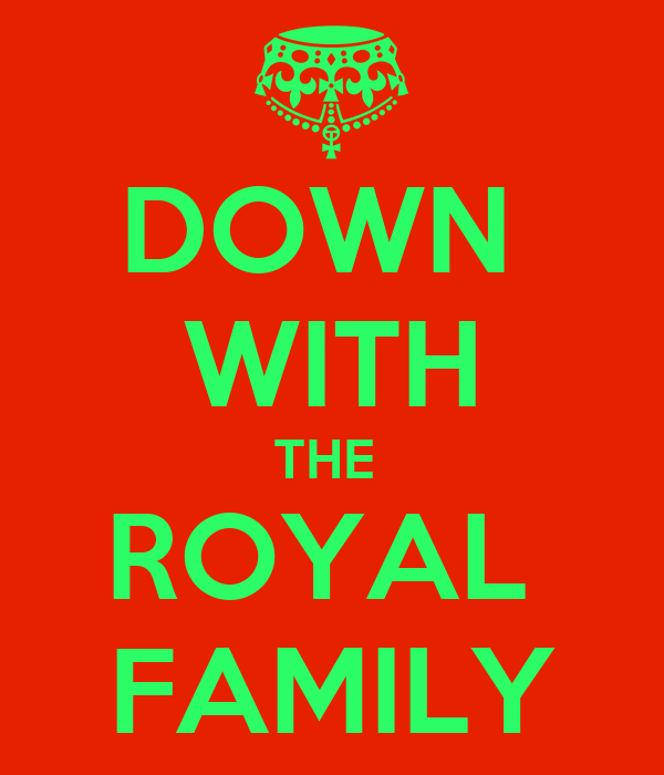 DOWN  WITH THE  ROYAL  FAMILY